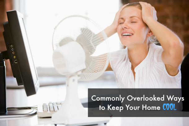 Commonly Overlooked Ways To Keep Your Home Cool