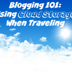 Blogging 101: Using Cloud Storage When Traveling