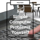 You Can: Fix Some Simple Computer Problems Yourself